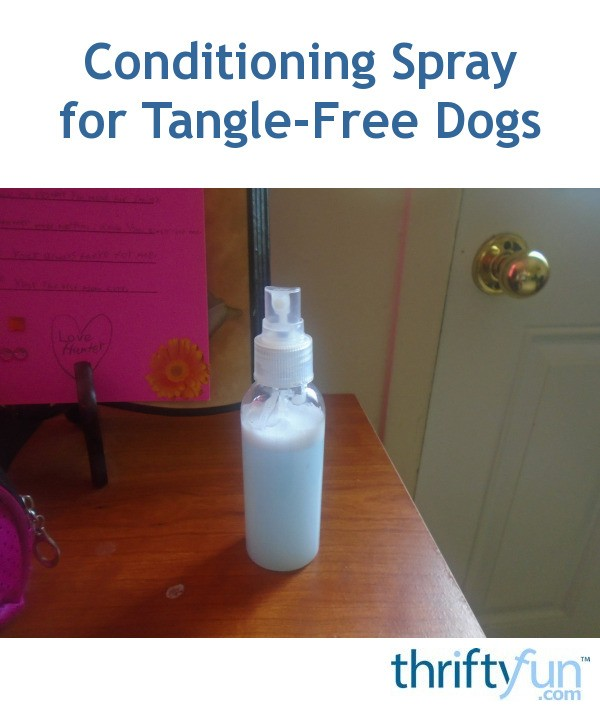 Conditioning Spray For Tangle Free Dogs Thriftyfun