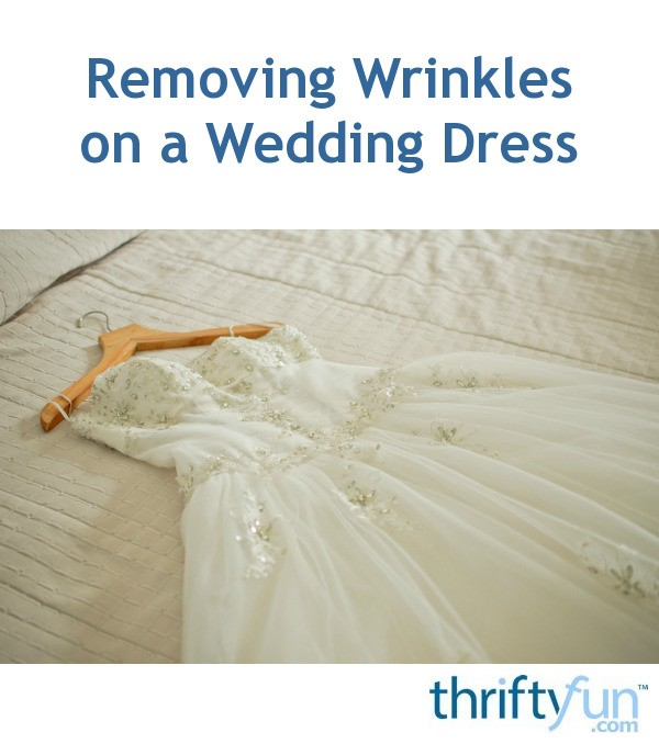 Removing Wrinkles On A Wedding Dress Thriftyfun