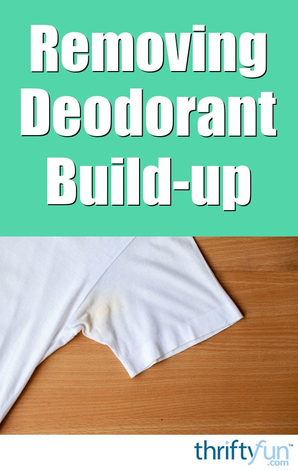 how to remove deodorant build up thriftyfun