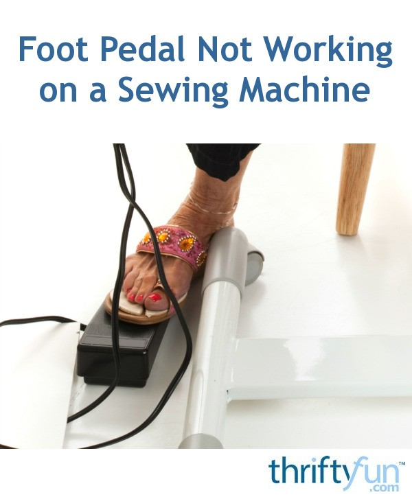 Foot Pedal Not Working On Sewing Machine