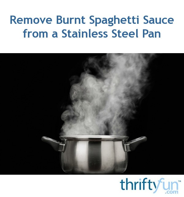 How To Remove Burnt Spaghetti Sauce From A Stainless Steel