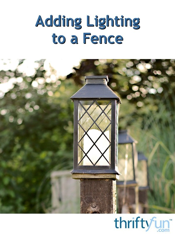 Adding Lighting To A Fence Thriftyfun