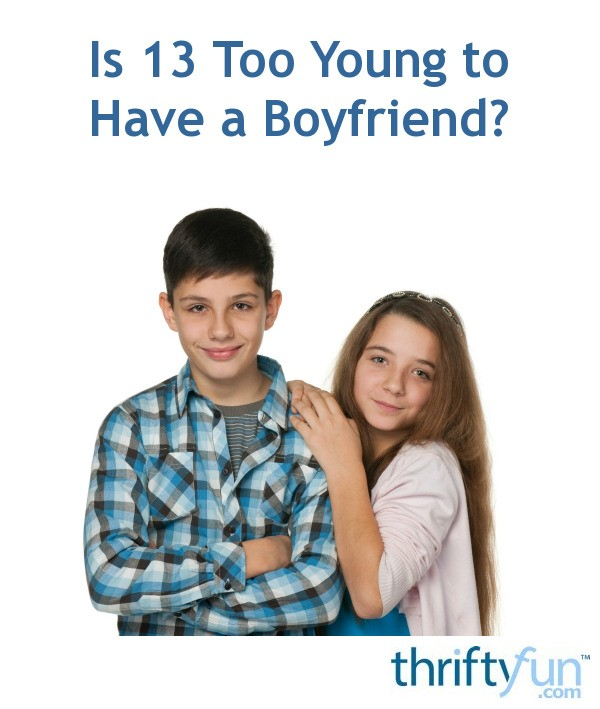 Is 13 Too Young to Have a Boyfriend? | ThriftyFun