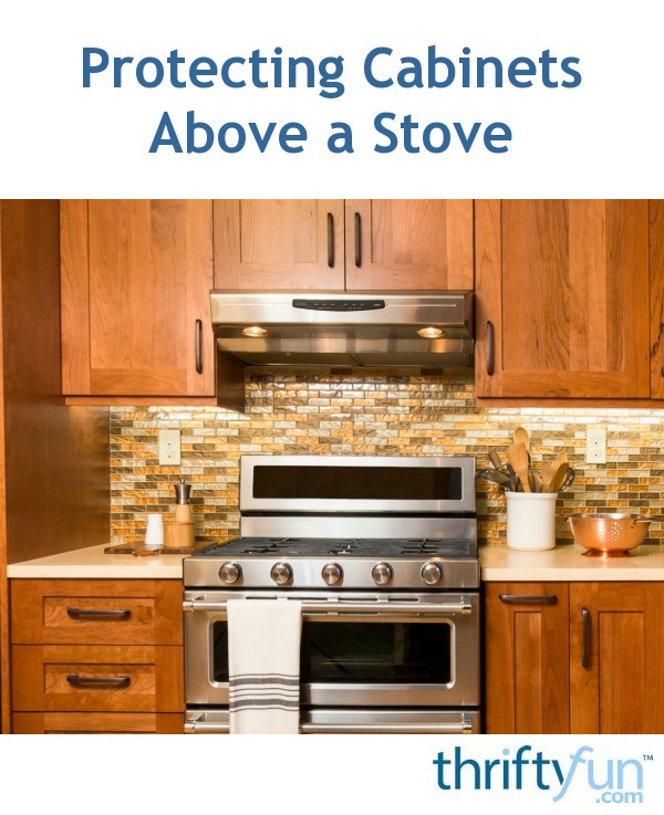 Kitchen Cabinets Over Stove: Protecting Cabinets Above A Stove