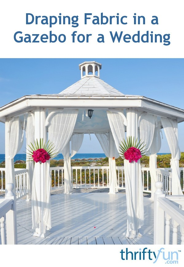 Draping Fabric in a Gazebo for a Wedding | ThriftyFun