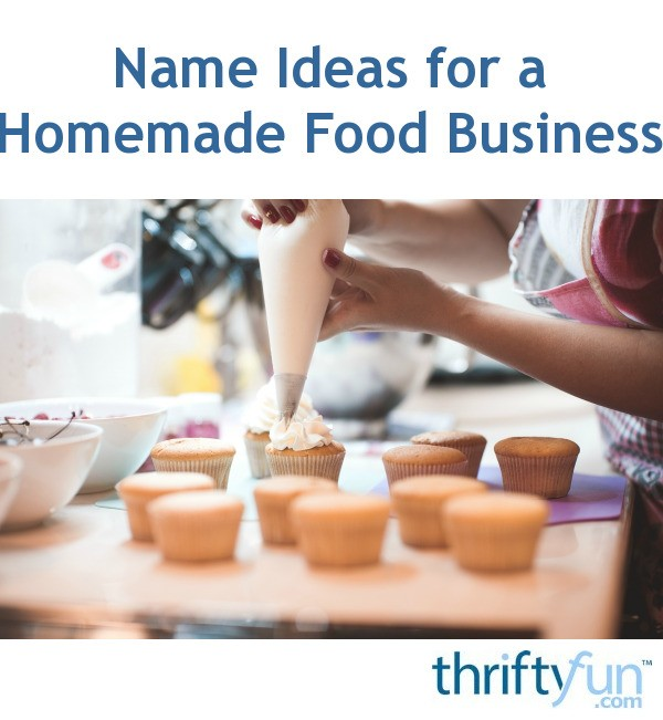 Name Ideas for a Homemade Food Business | ThriftyFun