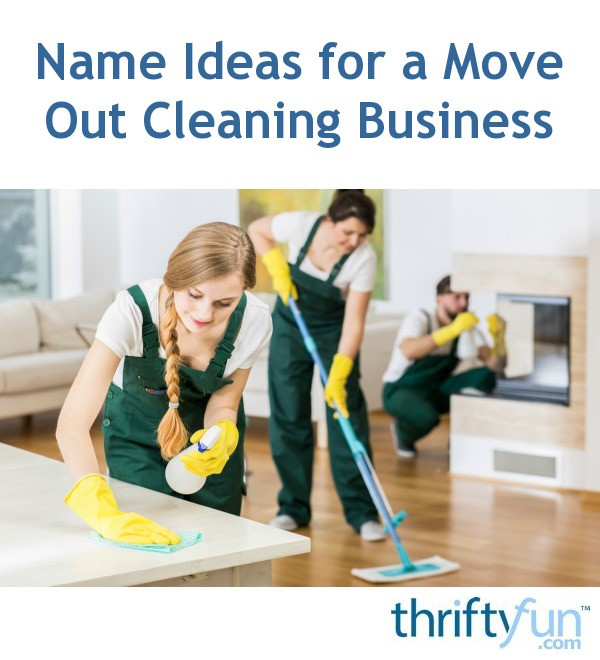 Name Ideas for a Move Out Cleaning Business | ThriftyFun