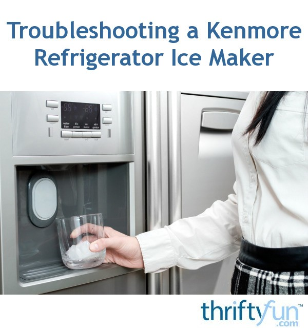 Troubleshooting A Kenmore Refrigerator Ice Maker