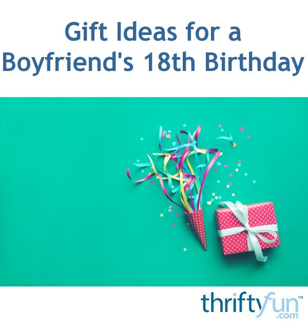 Gift Ideas For A Boyfriends 18th Birthday