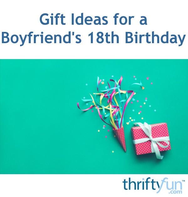 Gift Ideas For A Boyfriend's 18th Birthday