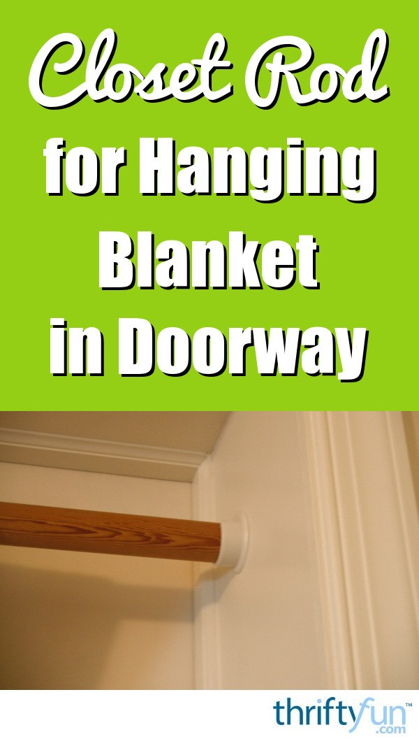 Closet Rod For Hanging A Blanket To Keep The Cold Out