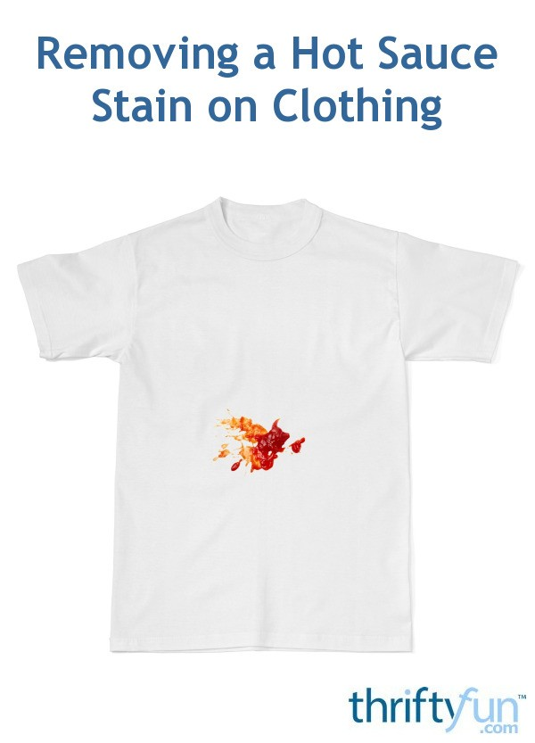 Removing A Hot Sauce Stain On Clothing Thriftyfun