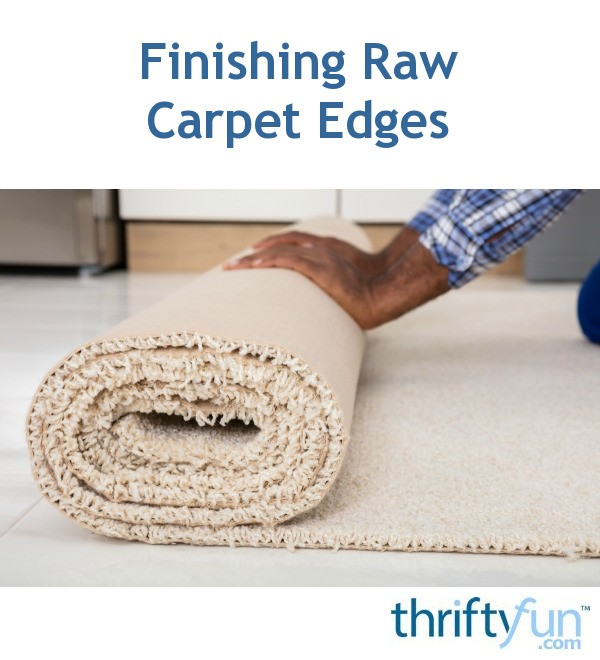 Finishing Raw Carpet Edges Thriftyfun