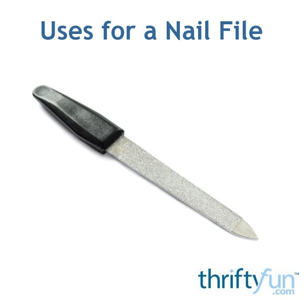 Uses for a Nail File | ThriftyFun