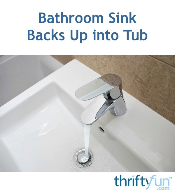 Bathroom Sink Backs Up Into Tub ThriftyFun - Bathroom sink backing up into tub
