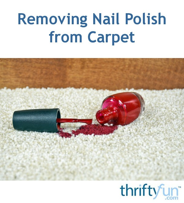 Removing Nail Polish From Carpet Thriftyfun