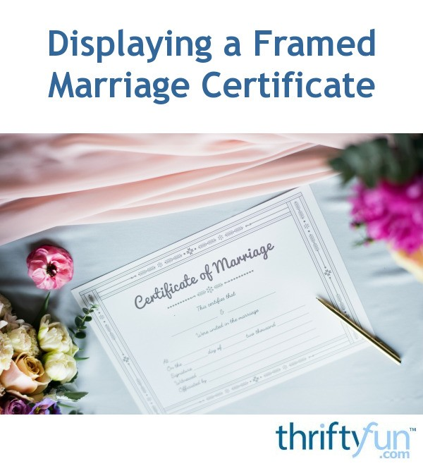 displaying a framed marriage certificate thriftyfun