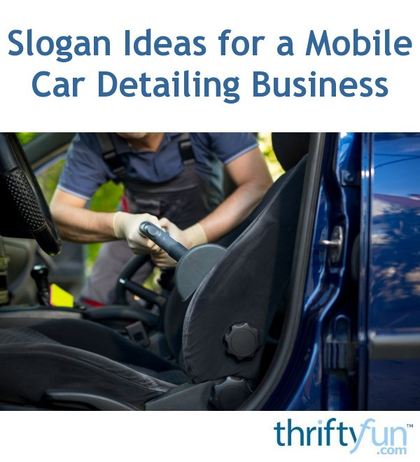 Slogan Ideas for a Mobile Car Detailing Business   ThriftyFun