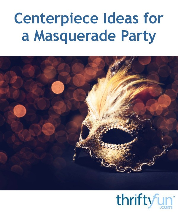 Centerpiece Ideas For A Masquerade Party Thriftyfun
