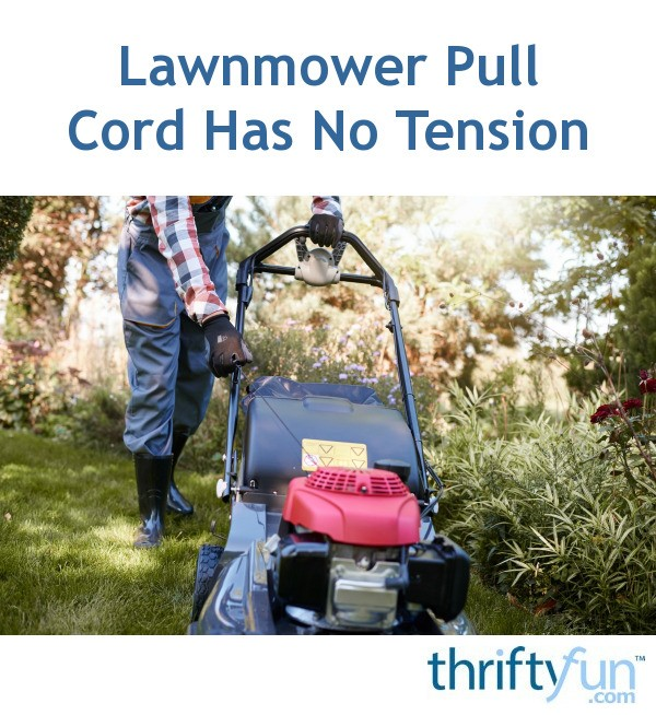 Lawnmower Pull Cord Has No Tension | ThriftyFun