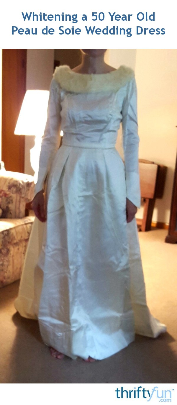 Wedding Dresses For 50 Year Olds: Whitening A 50 Year Old Peau De Soie Wedding Dress