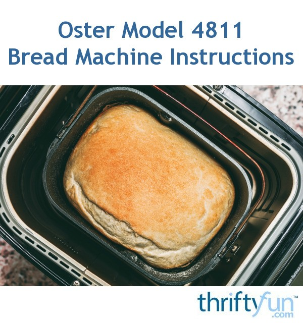 oster model 4811 bread machine instructions thriftyfun rh thriftyfun com Oster Bread Machine Troubleshooting oster bread machine 4811 parts