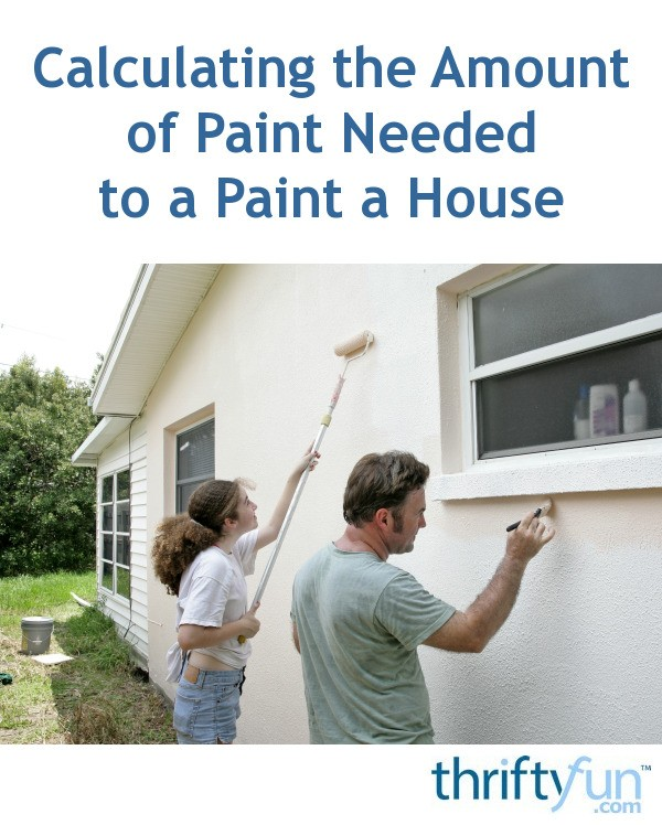Calculating The Amount Of Paint Needed To A Paint A House