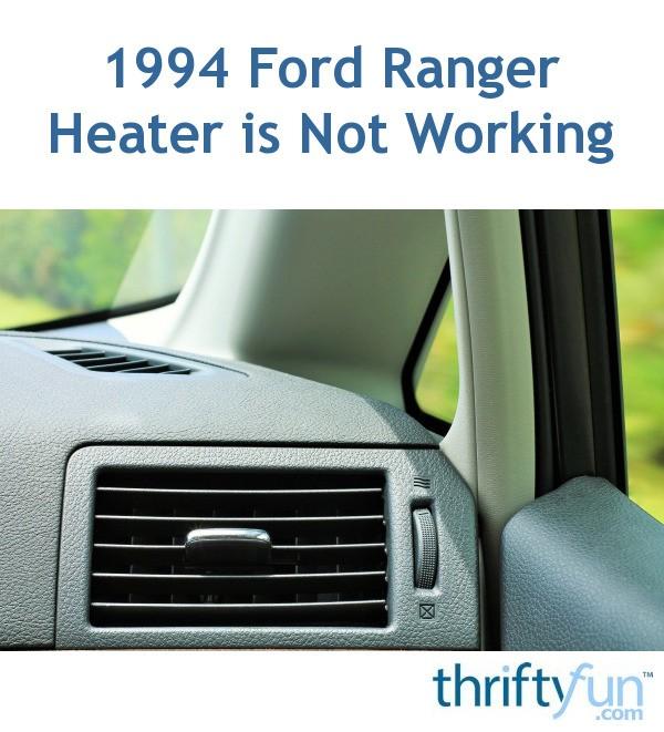 1994 Ford Ranger Heater Is Not Working Thriftyfun