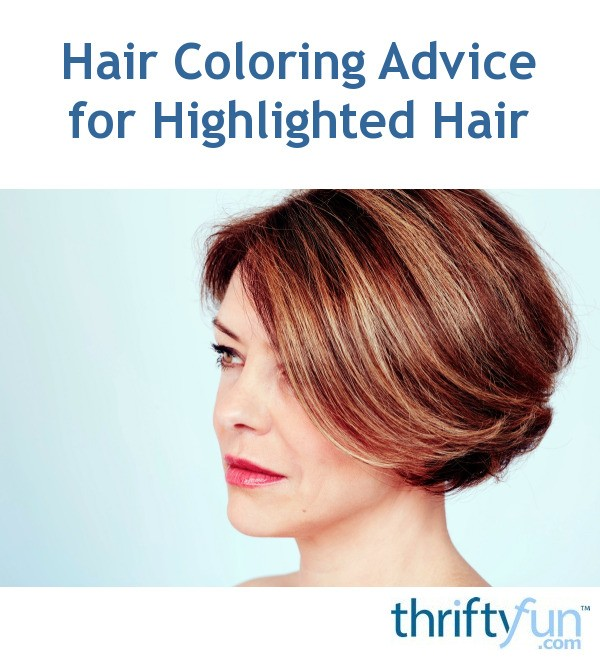 Hair Coloring Advice For Highlighted Hair Thriftyfun