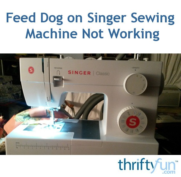 Feed Dog On Singer Sewing Machine Not Working ThriftyFun Interesting Singer Sewing Machine Not Working