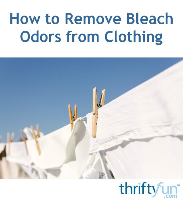 How to Remove Bleach Odors from Clothing | ThriftyFun