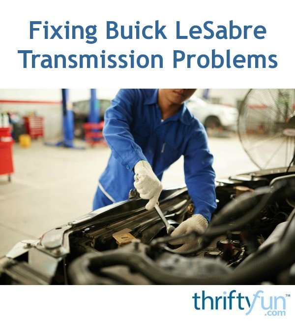 Fixing Buick LeSabre Transmission Problems   ThriftyFun