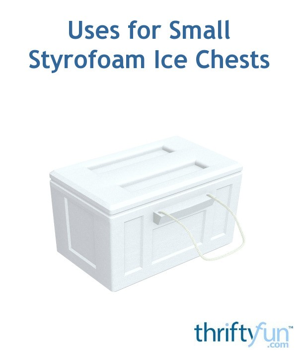 Uses for Small Styrofoam Ice Chests   ThriftyFun