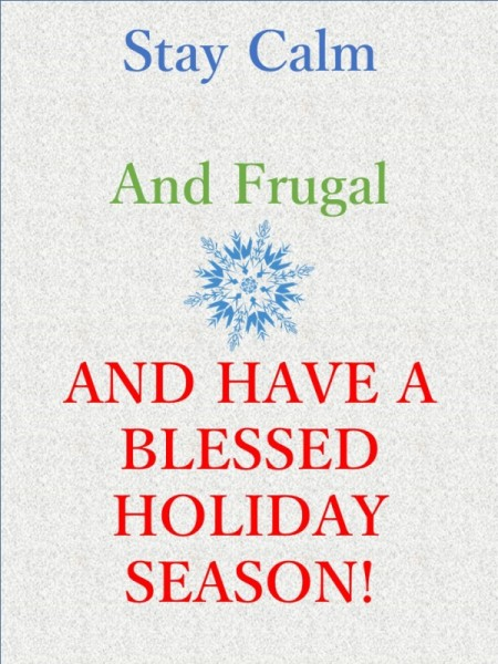 "This image says ""Stay Calm and Frugal and Have a Blessed Holiday Season!"