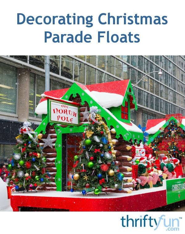 Decorating Christmas Parade Floats Thriftyfun