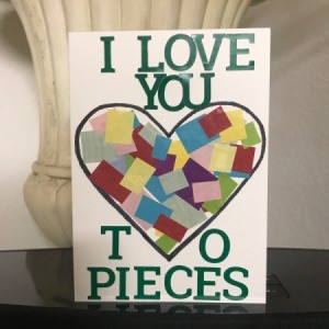 """I Love You To Pieces"" Valentine's Day Card - finished card standing on a tabletop"