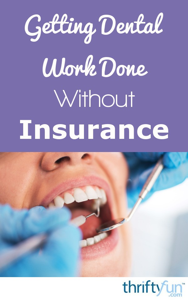 Getting Dental Work Done Without Insurance | ThriftyFun