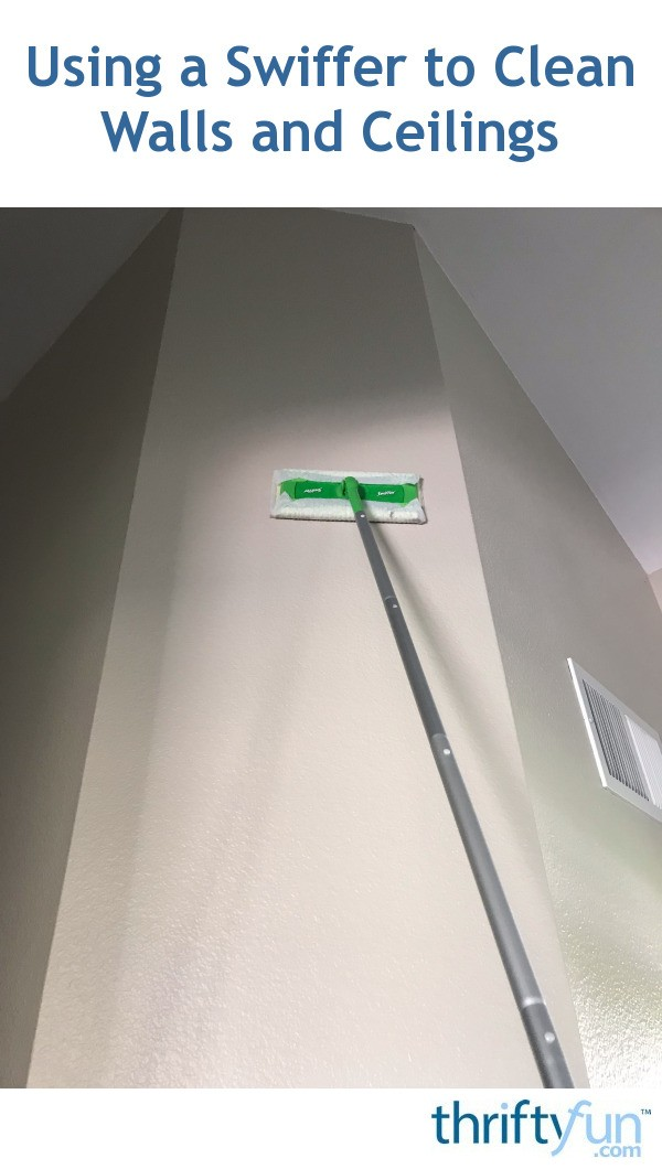 Using A Swiffer To Clean Walls And Ceilings Thriftyfun