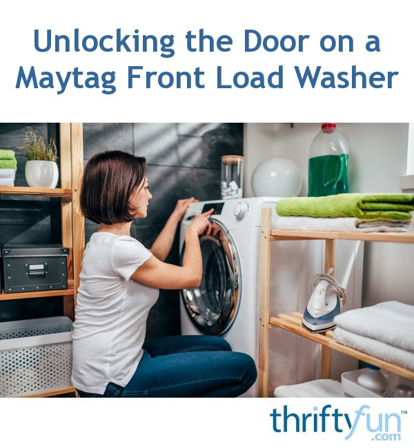 Unlocking The Door On A Maytag Front Load Washer Thriftyfun