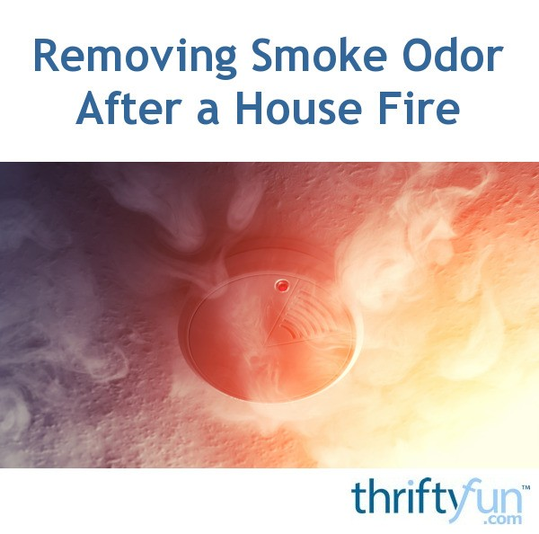 Removing Smoke Odor After a House Fire | ThriftyFun
