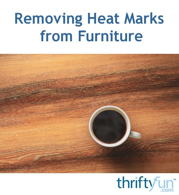 Removing Heat Marks From Furniture Thriftyfun
