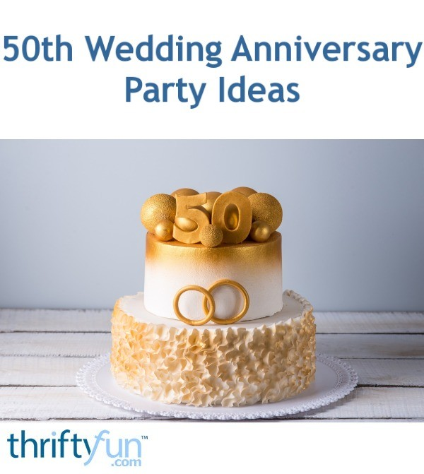 50th Wedding Anniversary Party Ideas Thriftyfun